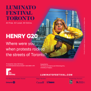 red background with asymetrical shape in the right. Inside the shape is a picture of Khadija Roberts-Abdullah as Henry, wearing a crown, a yellow hoodie, and holding a black megaphone. The luminato logo is in the top left. The words Henry G20 Where were you when protests rocked the streets of Toronto? is below in white text. Below that is recognition for the show.