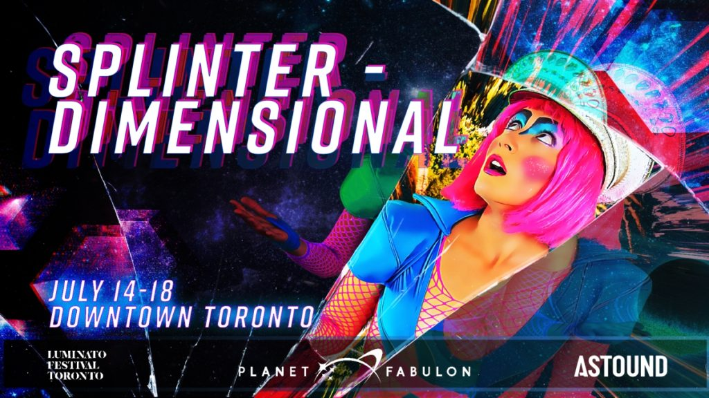 """Splinter Dimensional banner image has """"The Captain"""" character with neon pink hair and blue, bedazzled captains hat. She is looking aghast and surprised. The image has the words Splinter Dimensional at the top in glowing text. At the bottom it reads July 14-18, Downtown Toronto. The logos for Luminato, Planet Fabulon and Astound."""